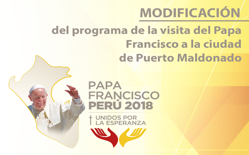 Modificación del programa de la visita del Papa Francisco a la ciudad de Puerto Maldonado